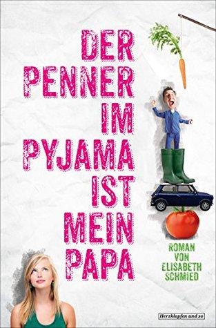 Der Penner im Pyjama ist mein Papa  by  Elisabeth Schmied