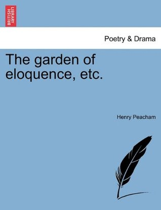 The garden of eloquence, etc.  by  Henry Peacham