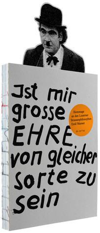 Ist mir grosse Ehre von gleicher Sorte zu sein - Hommage an den Luzerner Strassenphilosophen Emil Manser Georg Anderhub