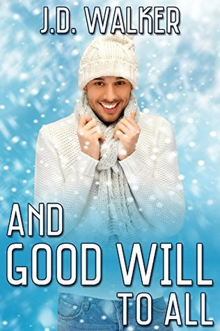 And Good Will to All  by  J.D. Walker