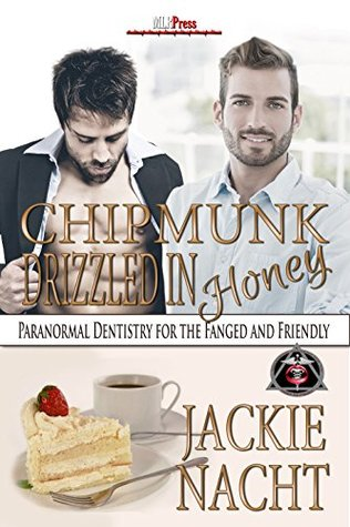 Chipmunk Drizzled in Honey (Paranormal Dentistry for the Fanged and Friendly #3) Jackie Nacht