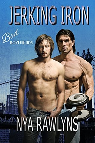 Jerking Iron (A Bad Boyfriends Novel)  by  Nya Rawlyns