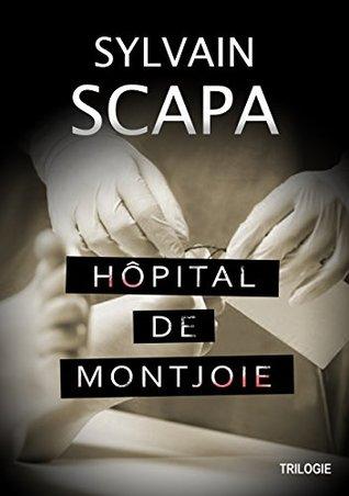 Trilogie Hôpital de Montjoie: Les trois livres Sylvain SCAPA