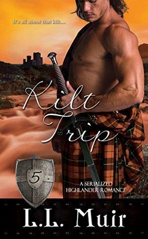 Kilt Trip: Part 5:  by  L.L. Muir