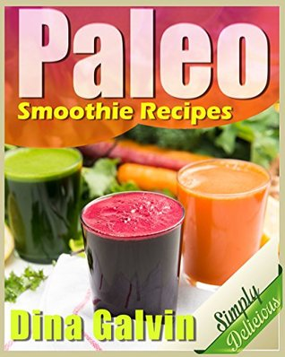 Paleo Smoothies: Healthy Paleo Diet Smoothie Recipes for Weight Loss and to Feel Better Fast, Detox, Anti-Aging, Energize, and Cleanse - Paleo Diet for Beginners, Autoimmune Paleo, Healthy Smoothies Sarah Bucker