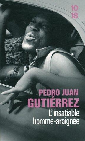 Linsatiable homme-araignée Pedro Juan Gutiérrez