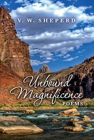 Unbound Magnificence: Poems  by  V W Sheperd