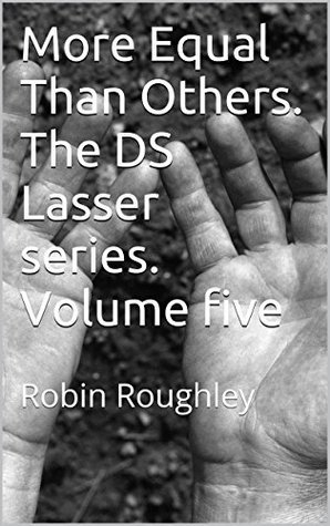 More Equal Than Others. The DS Lasser series. Volume five: Robin Roughley Robin Roughley