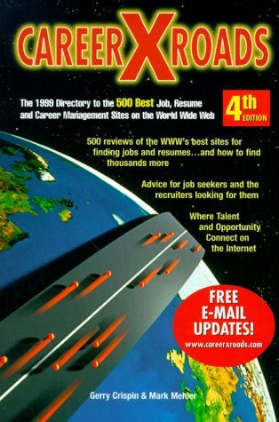 Careerxroads 4th Edit : Career (Cross) Roads : The 1999 Directory to the 500 Best Job, Resume and Career Management Sites on the World Wide Web  by  Gerry Crispin