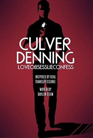 CULVER DENNING: LOVEOBSESSLIECONFESS  by  Daylon Deon
