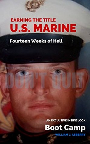 Earning the Title U.S. Marine: Fourteen Weeks of Hell  by  William J. Asberry