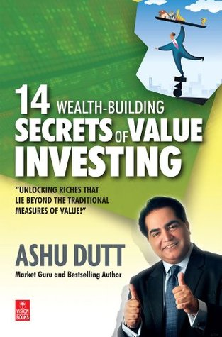 14 Wealth-Building Secrets of Value Investing Ashu Dutt