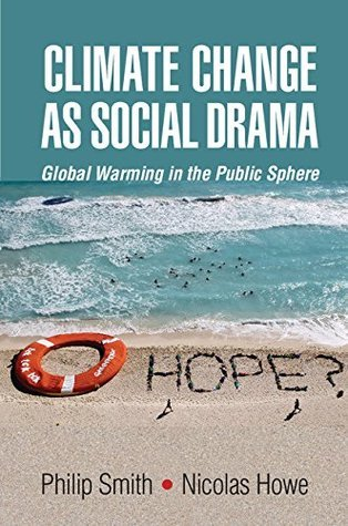 Climate Change as Social Drama: Global Warming in the Public Sphere  by  Philip Smith