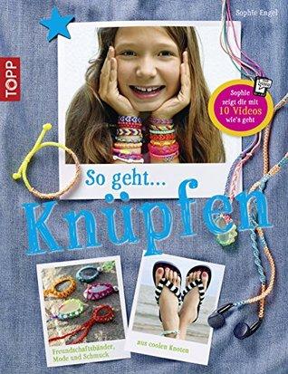 So geht ... knüpfen: Freundschaftsbänder, Mode und Schmuck aus coolen Knoten Sophie Engel