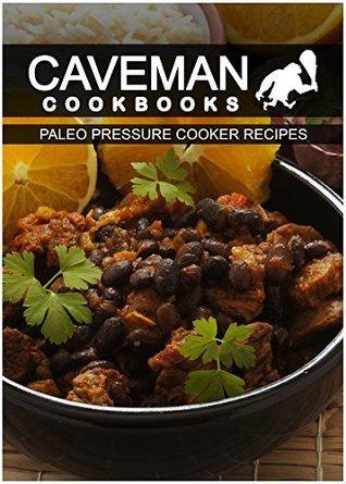 Paleo Pressure Cooker Recipes (Caveman Cookbooks) Angela Anottacelli