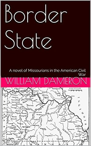 Border State: A novel of Missourians in the American Civil War William Dameron