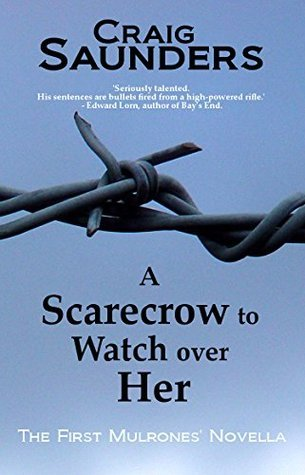 A Scarecrow to Watch over Her: The First Mulrones Novella  by  Craig  Saunders