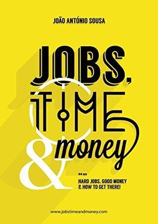 Jobs, Time and Money : Opções para uma vida melhor  by  João António Sousa