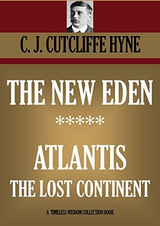 THE NEW EDEN ***** ATLANTIS THE LOST CONTINENT (Timeless Wisdom Collection Book 3704)  by  C. J. CUTCLIFFE HYNE