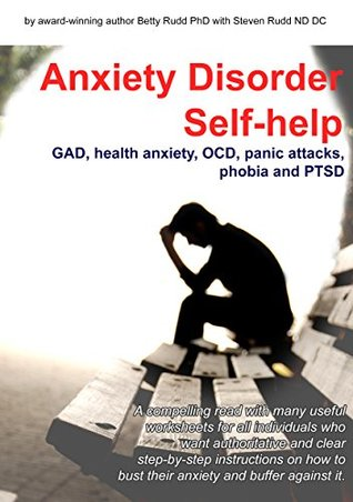 anxiety disorder self-help: GAD, health anxiety, OCD, panic attack, phobia and PTSD (Anxiety Disorder self-help series Book 1)  by  Dr Betty Rudd