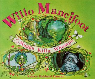 Willo Mancifoot and the Mugga Killa Whomps Valerie Hubbard Damon
