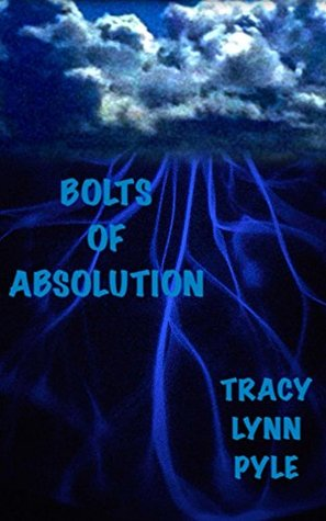 Bolts Of Absolution  by  Tracy Pyle