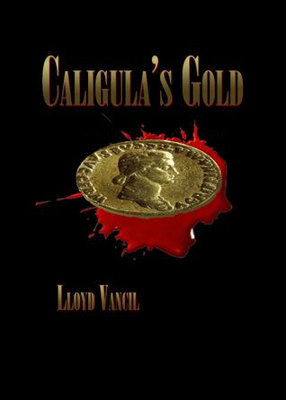 Caligulas Gold  by  Lloyd Vancil