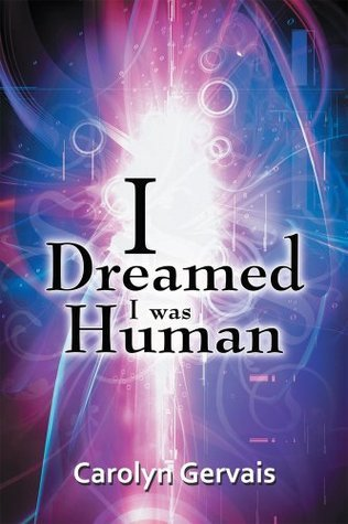 I Dreamed I Was Human : Awakening from the Illusion Carolyn Gervais