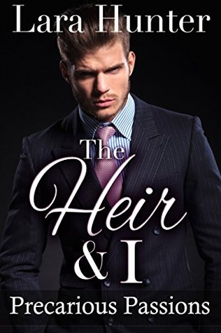 The Heir & I: Precarious Passions  by  Lara Hunter