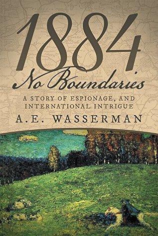 1884 No Boundaries: A Story of Espionage, and International Intrigue A.E. Wasserman