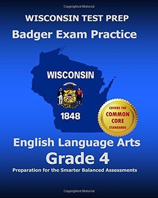Wisconsin Test Prep Badger Exam Practice English Language Arts Grade 4: Preparation for the Smarter Balanced Assessments  by  Test Master Press Wisconsin