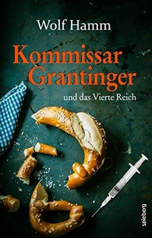 Kommissar Grantinger: und das Vierte Reich Wolf Hamm
