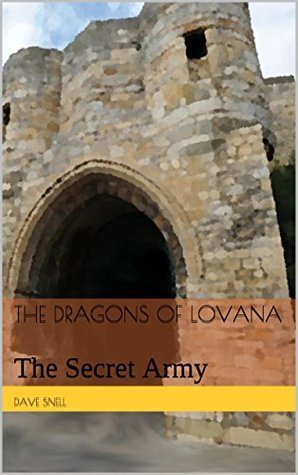 The Dragons of Lovana: The Secret Army  by  Dave Snell