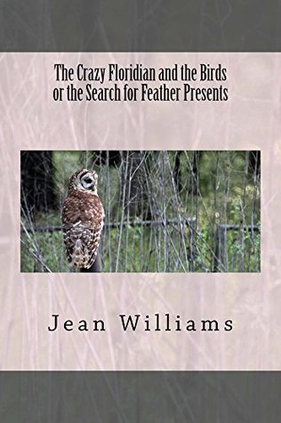 The Crazy Floridian and the Birds or The Search for Feather Presents Jean  Williams