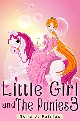 Bedtime Reading : Little Girl and The Ponies Book 3 - Childrens Books, Kids Books, Bedtime Stories For Kids, Kids Fantasy Book Nona J. Fairfax
