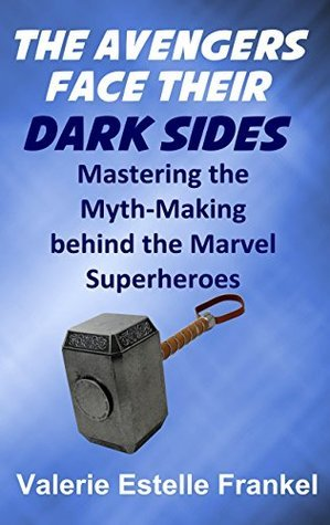 The Avengers Face Their Dark Sides: Mastering the Myth-Making behind the Marvel Superheroes Valerie Estelle Frankel