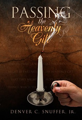 Passing the Heavenly Gift  by  Denver Snuffer