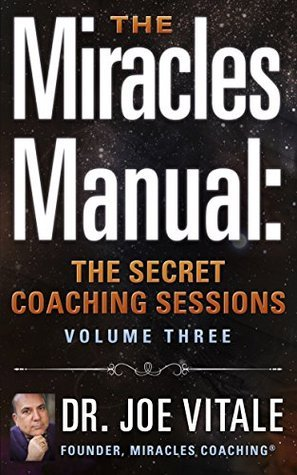 The Miracles Manual: The Secret Coaching Sessions, Volume 3 Joe Vitale