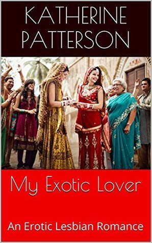 My Exotic Lover: An Erotic Lesbian Romance  by  Katherine Patterson