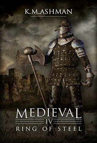 Medieval IV - Ring of Steel (The Medieval Sagas Book 4) Kevin Ashman