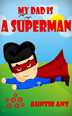 My Dad is A Superman  by  Auntie Ann