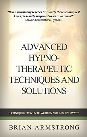 Advanced Hypno-Therapeutic Techniques And Solutions  by  Brian Armstrong