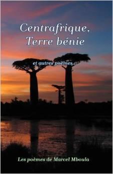 Centrafrique: Terre Bénie et autres poemes  by  Marcel Mboula