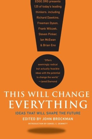 This Will Change Everything: Ideas That Will Shape the Future John Brockman