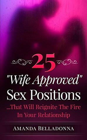 25 Wife Approved Sex Positions: ... That Will Reignite The Fire In Your Relationship Amanda Belladonna