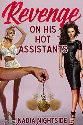 Revenge on his Hot Assistants (Revenge Trance Book 1) by Nadia Nightside