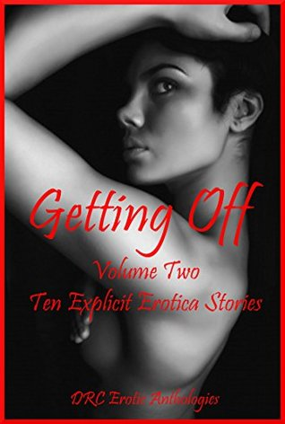 Getting Off Volume Two: Ten Explicit Erotica Stories  by  Kitty Lee