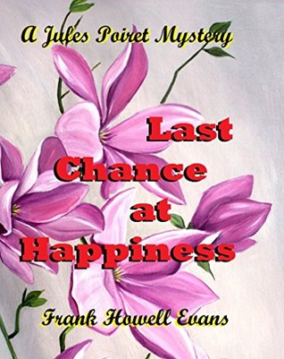 Last Chance at Happiness (A Jules Poiret Mystery Book 57)  by  Frank Howell Evans