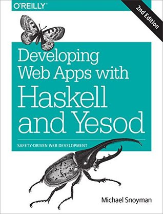 Developing Web Apps with Haskell and Yesod: Safety-Driven Web Development  by  Michael Snoyman
