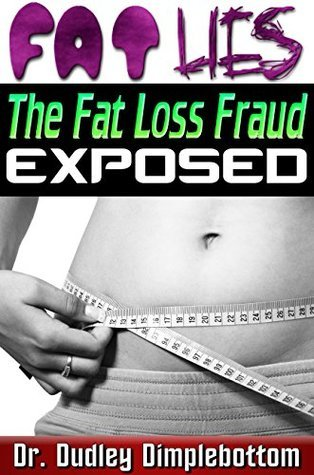 Fat Lies: The Fat Loss Fraud Exposed Dr. Dudley Dimplebottom